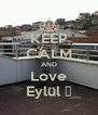 KEEP CALM AND Love Eylül ♥ - Personalised Poster A4 size