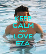 KEEP CALM AND LOVE EZA - Personalised Poster A4 size