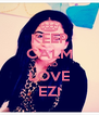 KEEP CALM AND LOVE EZI - Personalised Poster A4 size
