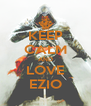 KEEP CALM AND LOVE EZIO - Personalised Poster A4 size
