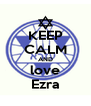 KEEP CALM AND love Ezra - Personalised Poster A4 size