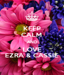 KEEP CALM AND LOVE EZRA & CASSIE - Personalised Poster A4 size