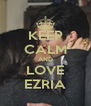 KEEP CALM AND LOVE EZRIA - Personalised Poster A4 size