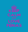 KEEP CALM AND LOVE FÉRIAS - Personalised Poster A4 size