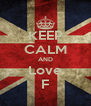 KEEP CALM AND Love F - Personalised Poster A4 size