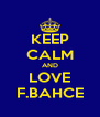 KEEP CALM AND LOVE F.BAHCE - Personalised Poster A4 size
