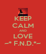 KEEP CALM AND LOVE ~* F.N.D.*~ - Personalised Poster A4 size