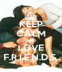 KEEP CALM AND LOVE F.R.I.E.N.D.S. - Personalised Poster A4 size