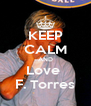 KEEP CALM AND Love  F. Torres - Personalised Poster A4 size