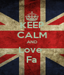 KEEP CALM AND Love  Fa - Personalised Poster A4 size