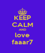 KEEP CALM AND love faaar7 - Personalised Poster A4 size