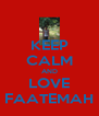 KEEP CALM AND LOVE FAATEMAH - Personalised Poster A4 size