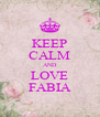 KEEP CALM AND LOVE FABIA - Personalised Poster A4 size