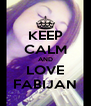 KEEP CALM AND LOVE FABIJAN - Personalised Poster A4 size