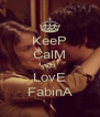 KeeP CalM AnD LovE FabinA - Personalised Poster A4 size