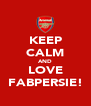 KEEP CALM AND LOVE FABPERSIE! - Personalised Poster A4 size