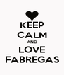KEEP CALM AND LOVE FABREGAS - Personalised Poster A4 size
