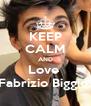 KEEP CALM AND Love  Fabrizio Biggio  - Personalised Poster A4 size