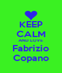 KEEP CALM AND LOVE  Fabrizio  Copano - Personalised Poster A4 size