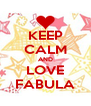 KEEP CALM AND LOVE FABULA - Personalised Poster A4 size