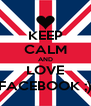 KEEP CALM AND LOVE FACEBOOK ;) - Personalised Poster A4 size