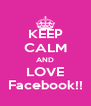 KEEP CALM AND LOVE Facebook!! - Personalised Poster A4 size