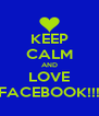 KEEP CALM AND LOVE FACEBOOK!!! - Personalised Poster A4 size