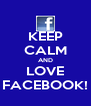 KEEP CALM AND LOVE FACEBOOK! - Personalised Poster A4 size