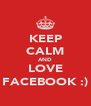 KEEP CALM AND LOVE FACEBOOK :) - Personalised Poster A4 size