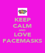 KEEP CALM AND LOVE FACEMASKS - Personalised Poster A4 size