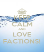 KEEP CALM AND LOVE FACTIONS! - Personalised Poster A4 size