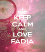 KEEP CALM AND  LOVE FADIA - Personalised Poster A4 size