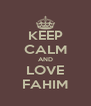 KEEP CALM AND LOVE FAHIM - Personalised Poster A4 size