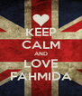 KEEP CALM AND LOVE FAHMIDA - Personalised Poster A4 size