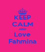 KEEP CALM AND Love Fahmina - Personalised Poster A4 size