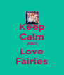 Keep Calm AND Love Fairies - Personalised Poster A4 size