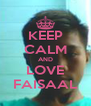 KEEP CALM AND LOVE FAISAAL - Personalised Poster A4 size