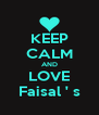 KEEP CALM AND LOVE Faisal ' s - Personalised Poster A4 size