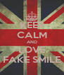 KEEP CALM AND LOVE FAKE SMILE - Personalised Poster A4 size