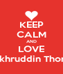 KEEP CALM AND LOVE Fakhruddin Thoriq - Personalised Poster A4 size