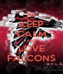 KEEP CALM AND LOVE FALCONS - Personalised Poster A4 size