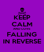 KEEP CALM AND LOVE FALLING IN REVERSE - Personalised Poster A4 size