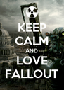 KEEP CALM AND LOVE FALLOUT - Personalised Poster A4 size