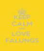 KEEP CALM AND LOVE  FALUNGS - Personalised Poster A4 size