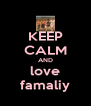 KEEP CALM AND love famaliy - Personalised Poster A4 size