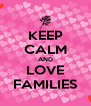 KEEP CALM AND LOVE FAMILIES - Personalised Poster A4 size