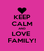 KEEP CALM AND LOVE  FAMILY! - Personalised Poster A4 size