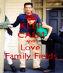 KEEP CALM AND Love  Family Fields - Personalised Poster A4 size