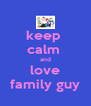 keep  calm  and love family guy - Personalised Poster A4 size