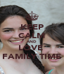 KEEP CALM AND LOVE  FAMILY TIME - Personalised Poster A4 size
